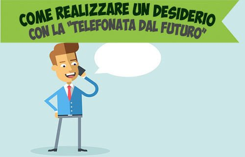 Come realizzare un desiderio: la telefonata dal futuro