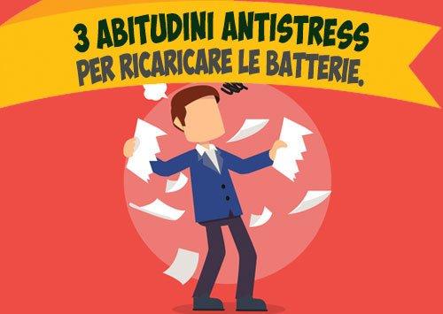 3 abitudini antistress per sciogliere tensioni e ricaricare le batterie.