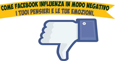 Come Facebook Influenza in Modo Negativo i Tuoi Pensieri e Le Tue Emozioni.