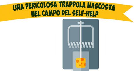 Una pericolosa trappola nascosta nel campo del self-help